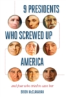 9 Presidents Who Screwed Up America : And Four Who Tried to Save Her - eBook