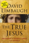 The True Jesus : Uncovering the Divinity of Christ in the Gospels - eBook