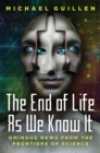 The End of Life as We Know It : Ominous News From the Frontiers of Science - eBook