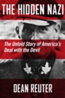 The Hidden Nazi : The Untold Story of America's Deal with the Devil - Book