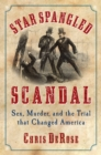 Star Spangled Scandal : Sex, Murder, and the Trial that Changed America - Book