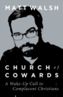 Church of Cowards : A Wake-Up Call to Complacent Christians - eBook