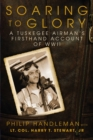 Soaring to Glory : A Tuskegee Airman's Firsthand Account of World War II - Book