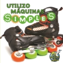 Utilizo maquinas simples : I Use Simple Machines - eBook