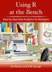 Using R at the Bench : Step-By-Step Data Analytics for Biologists - Book