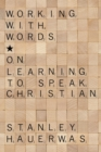 Working with Words : On Learning to Speak Christian - eBook