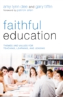 Faithful Education : Themes and Values for Teaching, Learning, and Leading - eBook