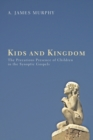 Kids and Kingdom : The Precarious Presence of Children in the Synoptic Gospels - eBook