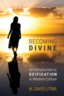 Becoming Divine : An Introduction to Deification in Western Culture - eBook