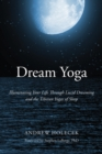 Dream Yoga : Illuminating Your Life Through Lucid Dreaming and the Tibetan Yogas of Sleep - Book