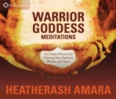 Warrior Goddess Meditations : Ten Guided Practices for Claiming Your Authentic Wisdom and Power - Book