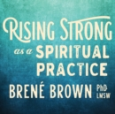 Rising Strong as a Spiritual Practice - Book
