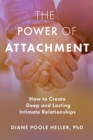 The Power of Attachment : How to Create Deep and Lasting Intimate Relationships - Book