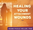 Healing Your Attachment Wounds : How to Create Deep and Lasting Intimate Relationships - Book