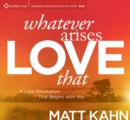 Whatever Arises, Love That : A Love Revolution That Begins with You - Book