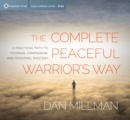 Complete Peaceful Warrior's Way : A Practical Path to Courage, Compassion, and Personal Mastery - Book