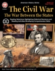 The Civil War: The War Between the States, Grades 5 - 12 - eBook