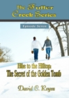 The Fuller Creek Series; Hike to the Hilltop: The Secret of the Golden Tomb - eBook