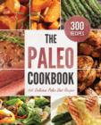 The Paleo Cookbook : 300 Delicious Paleo Diet Recipes - eBook