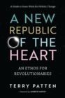 A New Republic of the Heart : Awakening into Evolutionary Activism. A Guide to Inner Work for Holistic Change - Book