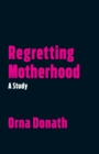 Regretting Motherhood : A Study - Book