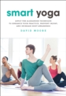 Smart Yoga : Apply the Alexander Technique to Enhance Your Practice, Prevent Injury, and Increase Body Awareness - Book