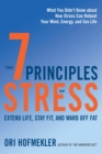 The 7 Principles of Stress : Extend Life, Stay Fit, and Ward Off Fat--What You Didn't Know about How Stress Can Reboot Your Mind, Energy, and Sex Life - eBook