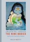 Awakening through the Nine Bodies : Explorations in Consciousness for Mindfulness Meditation and Yoga Practitioners - Book