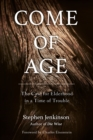 Come of Age : The Case for Elderhood in a Time of Trouble - Book