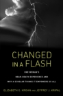 Changed in a Flash : One Woman's Near-Death Experience and Why a Scholar Thinks It Empowers Us All - eBook