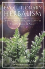 Evolutionary Herbalism : Science, Spirituality, and Medicine from the Heart of Nature - Book