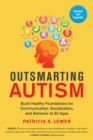 Outsmarting Autism, Updated and Expanded : Build Healthy Foundations for Communication, Socialization, and Behavior at All Ages - eBook
