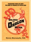 Unleash the Dragon Within : Transform Your Life With the Kung-Fu Animals of Ch'ien-Lung - Book
