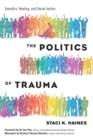 The Politics of Trauma : Somatics, Healing, and Social Justice - eBook