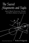 Sacred Alignments and Sigils : Angelic Magick, Renaissance Thought, and Modern Methods of Sigilization - Book