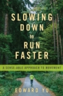 Slowing Down to Run Faster : A Sense-able Approach to Movement - eBook