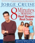 8 Minutes in the Morning for Real Shapes, Real Sizes : Specifically Designed for People Who Want to Lose 30 Pounds or More - eBook