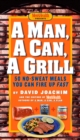 A Man, A Can, A Grill : 50 No-Sweat Meals You Can Fire Up Fast: A Cookbook - eBook