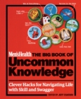 Men's Health: The Big Book of Uncommon Knowledge : Clever Hacks for Navigating Life with Skill and Swagger! - eBook
