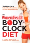 The Women's Health Body Clock Diet : The 6-Week Plan to Reboot Your Metabolism and Lose Weight Naturally - eBook