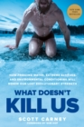 What Doesn't Kill Us : How Freezing Water, Extreme Altitude, and Environmental Conditioning Will Renew Our Lost Evolutionary Strength - eBook
