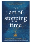 The Art of Stopping Time : Practical Mindfulness for Busy People - eBook