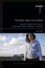 The Body and the Screen : Female Subjectivities in Contemporary Women's Cinema - Book