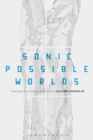 Sonic Possible Worlds : Hearing the Continuum of Sound - eBook