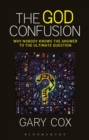 The God Confusion : Why Nobody Knows the Answer to the Ultimate Question - eBook