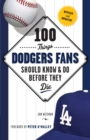 100 Things Dodgers Fans Should Know & Do Before They Die - eBook