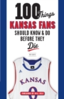 100 Things Kansas Fans Should Know & Do Before They Die - eBook