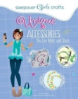 Sleepover Girls Crafts: Unique Accessories You Can Make and Share - Book