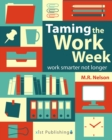 Taming the Work Week : Work Smarter Not Longer - eBook