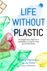 Life Without Plastic : The Practical Step-by-Step Guide to Avoiding Plastic to Keep Your Family and the Planet Healthy - Book